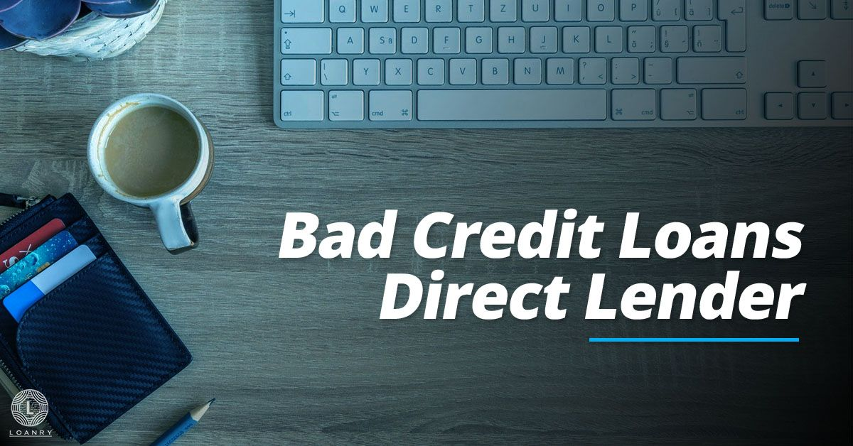 Bad Credit Loans Direct Lender Safety First in 2020 No