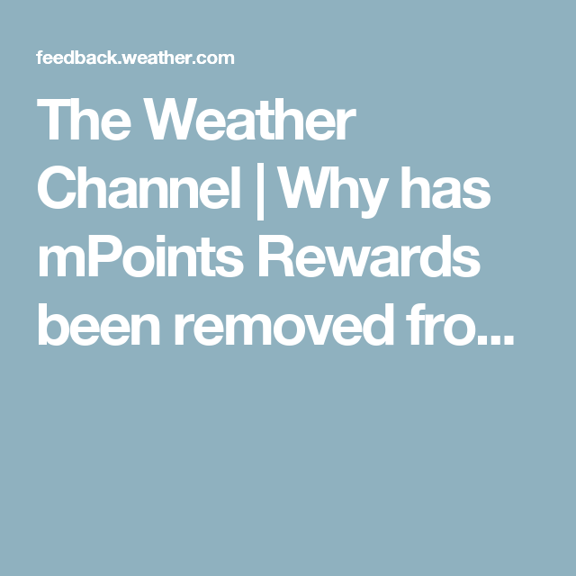 Why has mPoints Rewards been removed fro... The weather