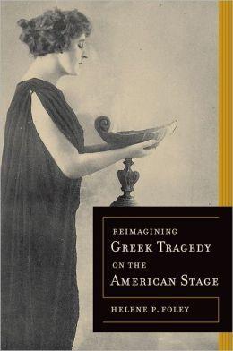 Reimagining Greek tragedy on the American stage / Helene P. Foley - Berkeley : University of California Press, cop. 2012