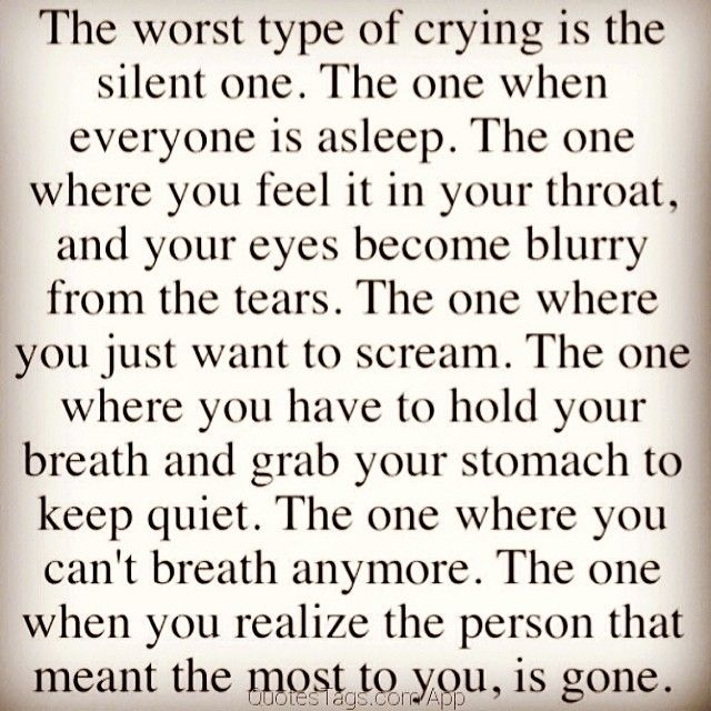 Worst Type Of Crying Is The Silent One Love Quotes Quote Sad Crying