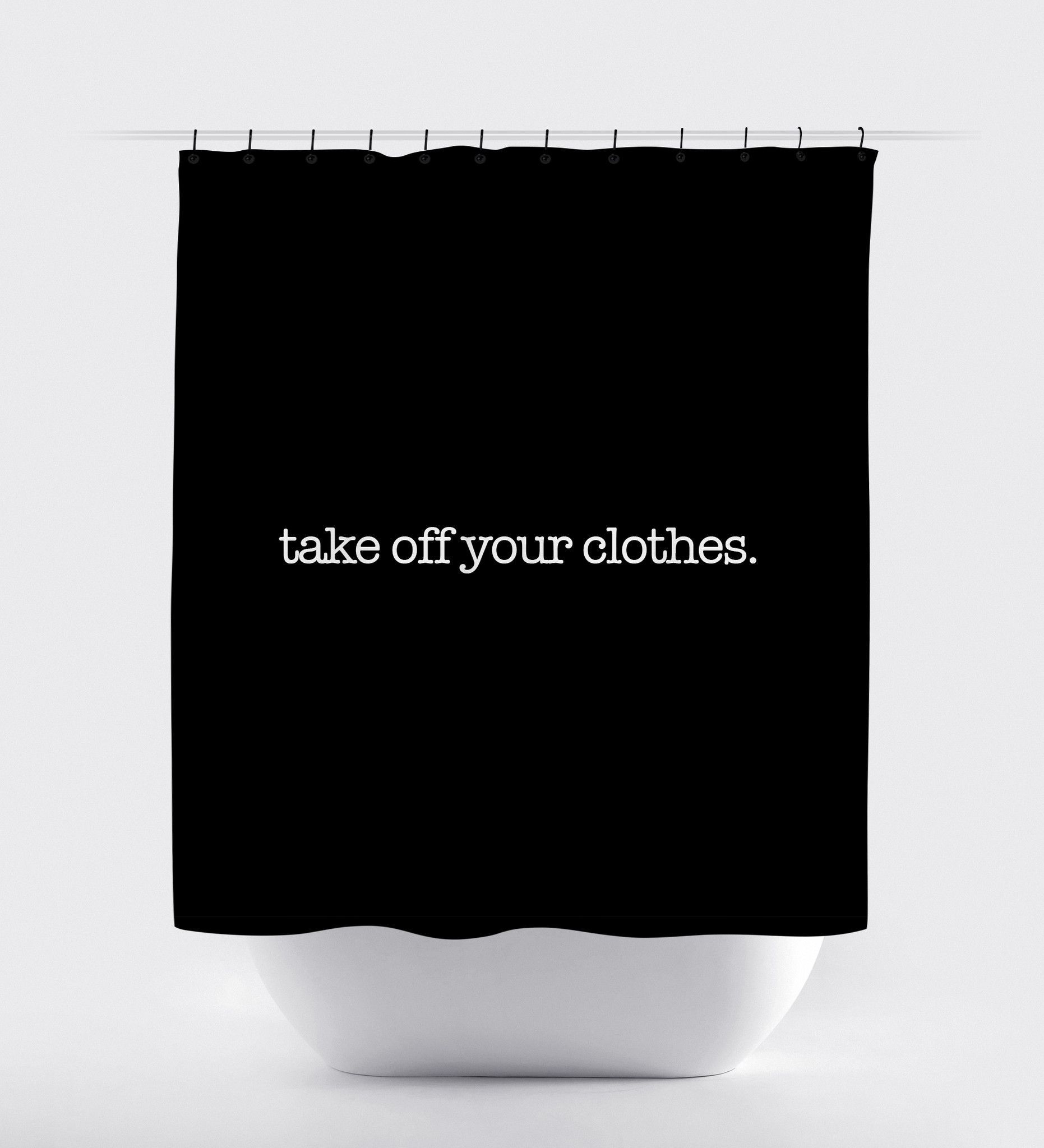 Take Off Your Clothes Black Shower Curtain