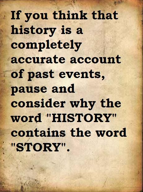Quotes For History Teachers: If You Think That History Is A Completely Accurate Account