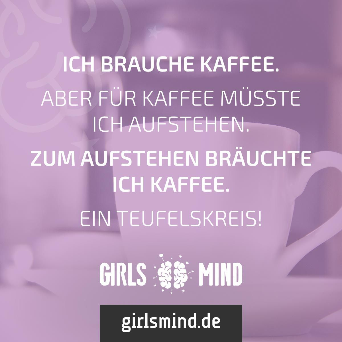 zeit für einen heißen kaffee! mehr sprüche auf: www.girlsmind.de
