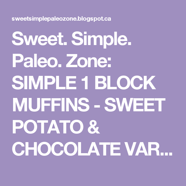 Sweet. Simple. Paleo. Zone: SIMPLE 1 BLOCK MUFFINS - SWEET POTATO & CHOCOLATE VARIATION