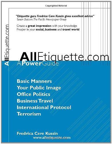 AllEtiquette.com - A Power Guide (2nd edition) by Fredrica Cere Kussin. $26.00. Publisher: Trafford Publishing (June 30, 2006)