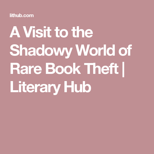 A Visit to the Shadowy World of Rare Book Theft | Literary  Hub