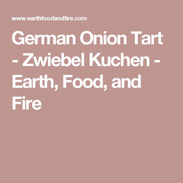 German Onion Tart - Zwiebel Kuchen - Earth, Food, and Fire