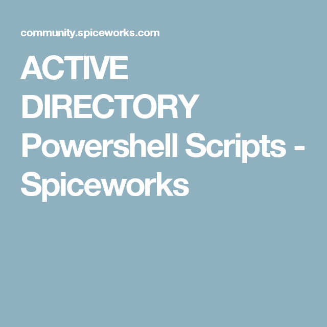 ACTIVE DIRECTORY Powershell Scripts - Spiceworks
