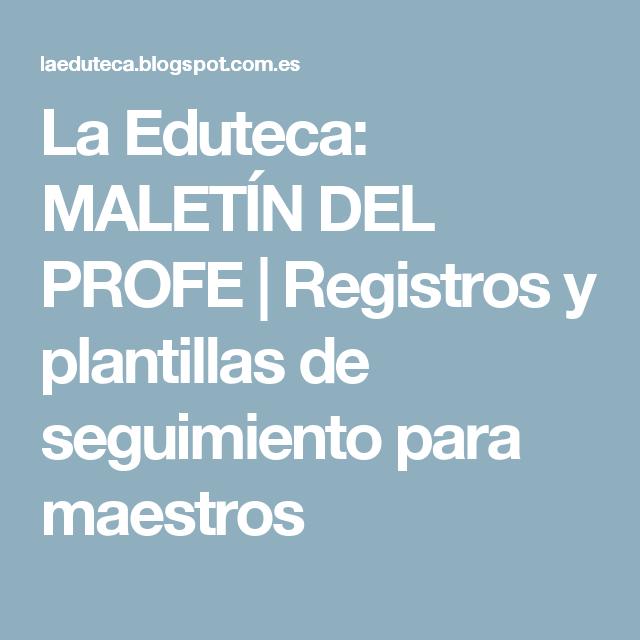 La Eduteca: MALETÍN DEL PROFE | Registros y plantillas de ...