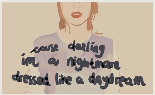 "More like ""darling I'm a daydream dressed like a nightmare.."""