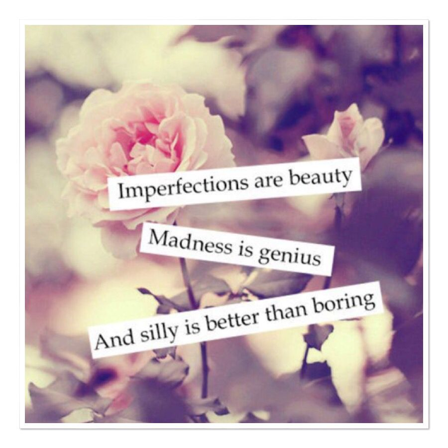 Imperfections are beauty madness is genius and silly is imperfections are beauty madness is genius and silly is better dhlflorist Images