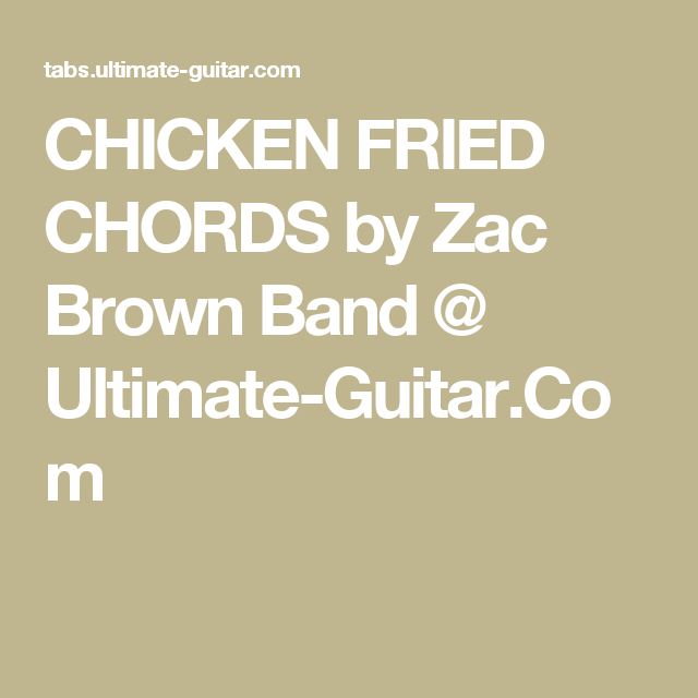 CHICKEN FRIED CHORDS by Zac Brown Band @ Ultimate-Guitar.Com ...