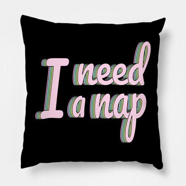 I need a nap Throw Pillow / Floor Pillow.  #college #university #dormdecor #dorm #collegelife #universitylife #student #teen  #bedroom #livingroom #homedecor #apartment #decor #newlywed #couple  #throwpillow #pillows #hugs #cushion #bedroom #sofa #livingroom #withwords  #bigpillow #floorpillow #gifts  #redbubble #teepublic #funnyquote #humortee #tumlrstyle #sarcastic #sarcasm #feelings #newlywedbedroom