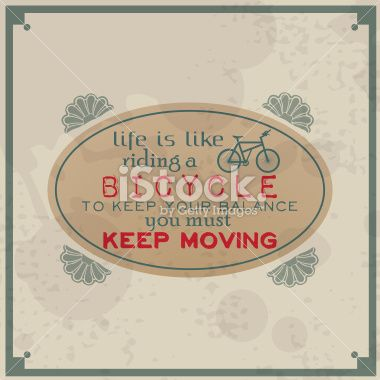 Life Is Like Riding A Bicycle To Keep Your Balance You Must Keep Life Is Like Life Balance Bike