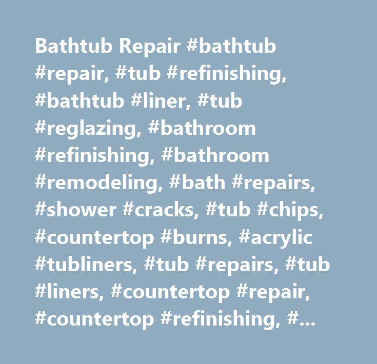 Bathtub Repair #bathtub #repair, #tub #refinishing, #bathtub #liner ...