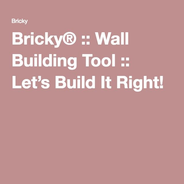 Bricky® :: Wall Building Tool :: Let's Build It Right!