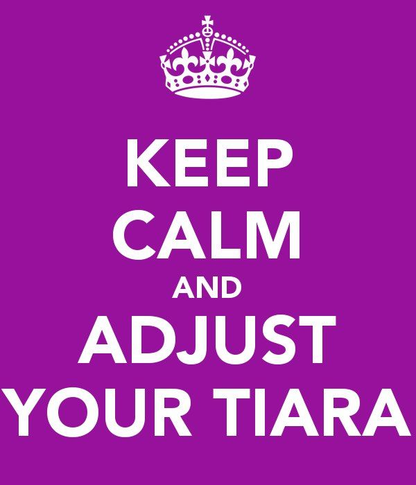 keep calm and adjust your tiara