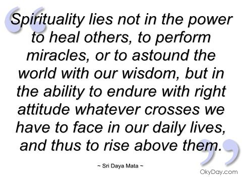 Spirituality lies not in the power to heal - Sri Daya Mata - Quotes and sayings