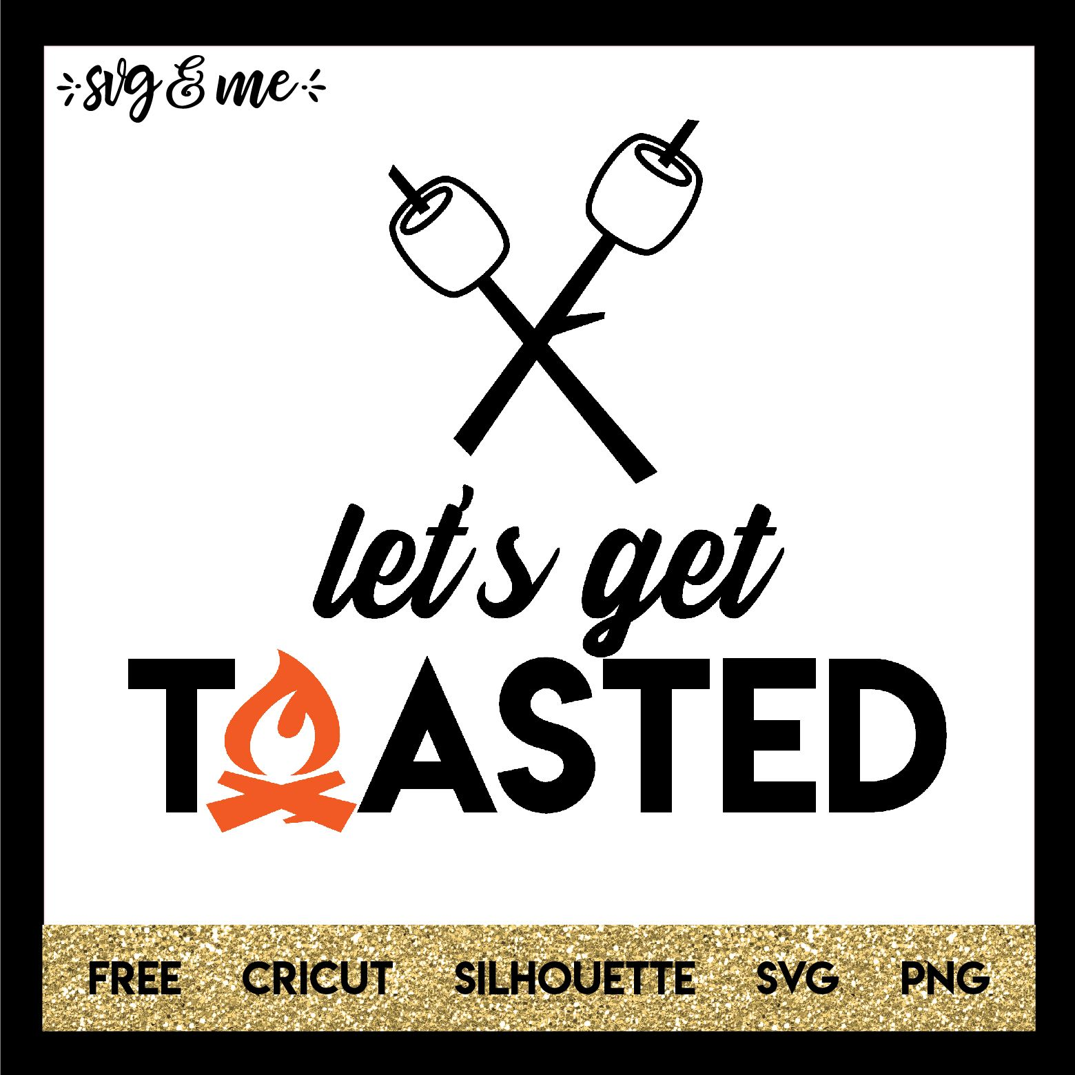 Let's Get Toasted S'mores Cricut, Svg files for cricut