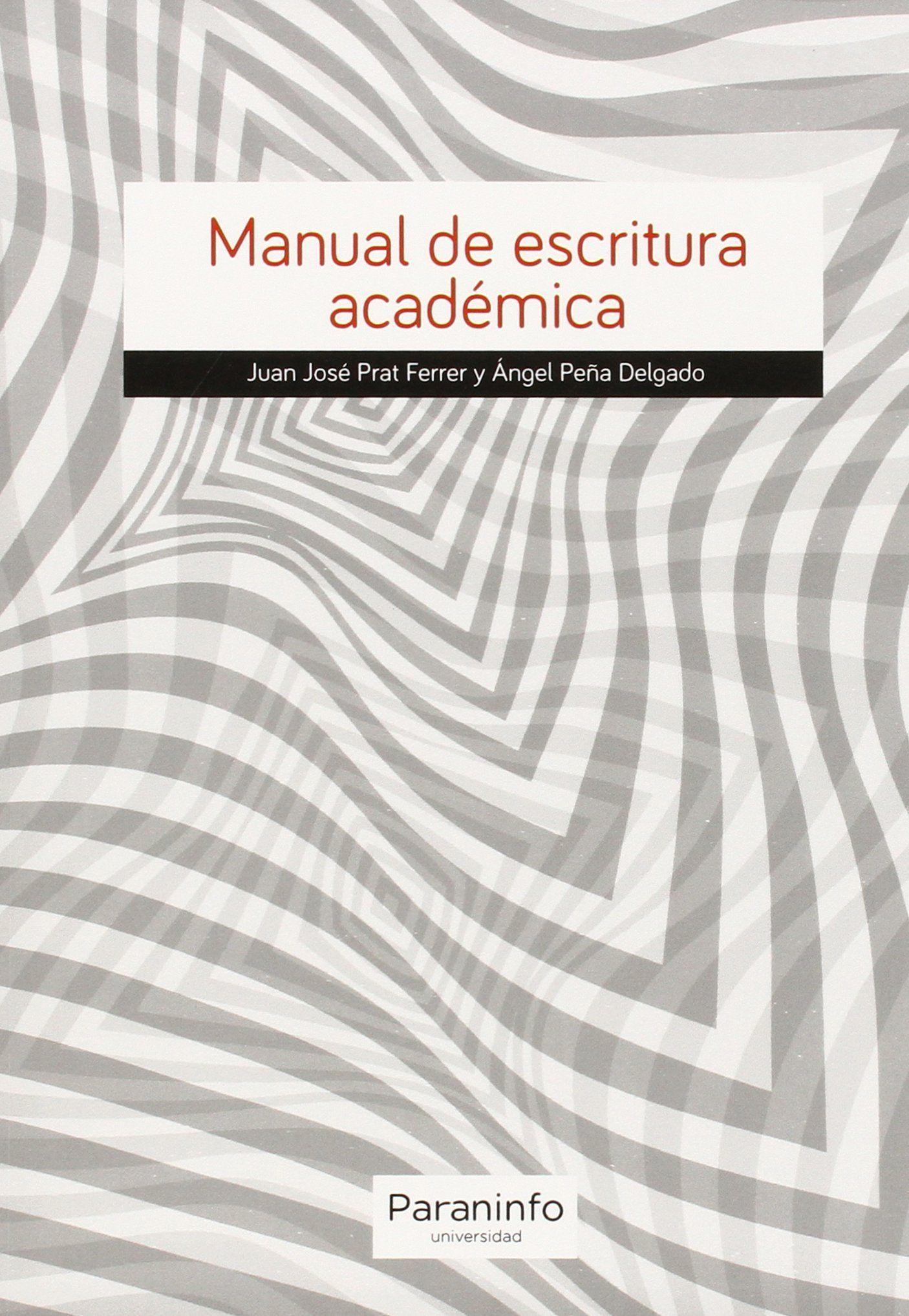 Manual de escritura académica / Juan José Prat Ferrer y Ángel Peña Delgado. 2015.