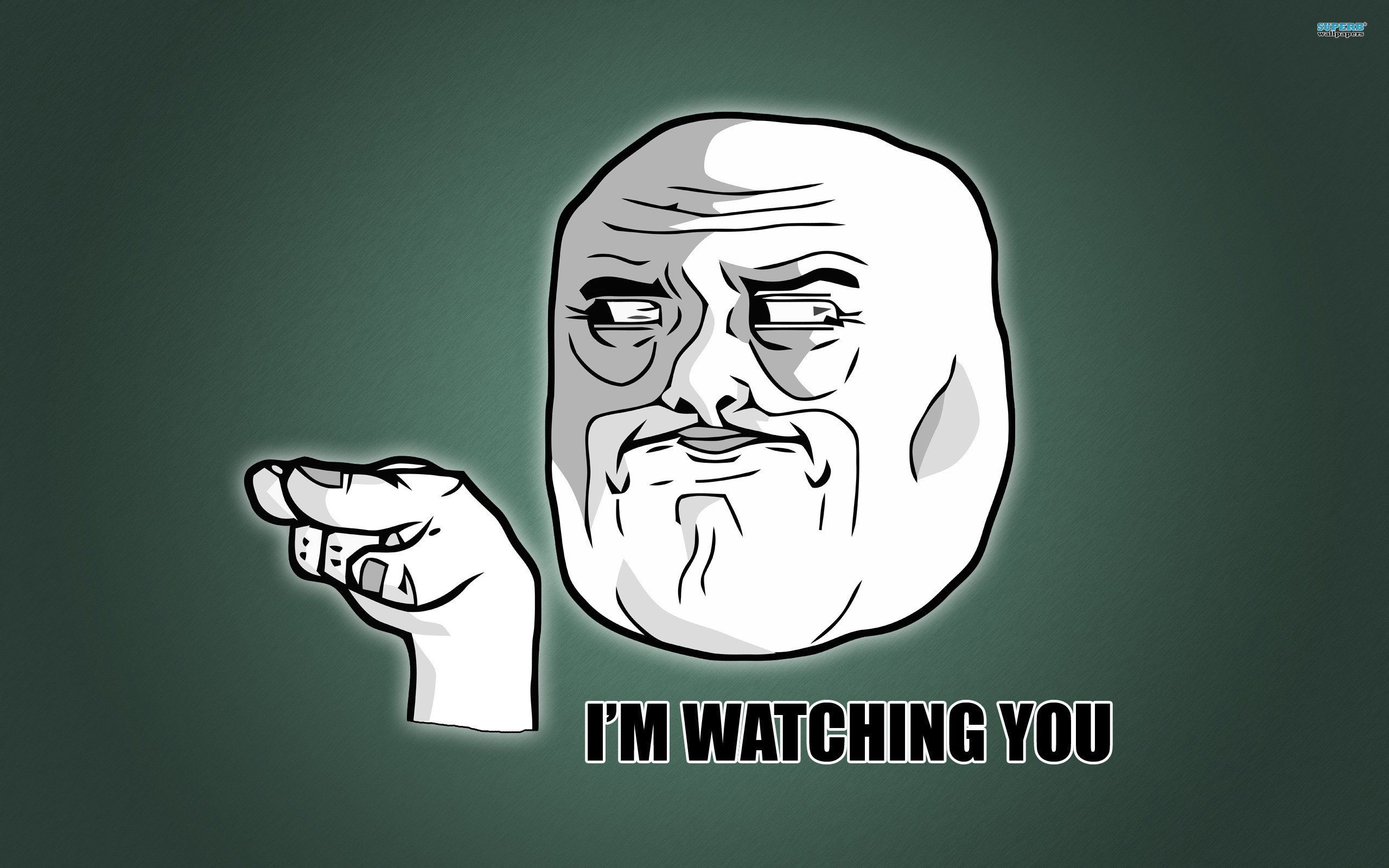 I M Watching You Meme Wallpaper Walldevil Best Free Hd Desktop