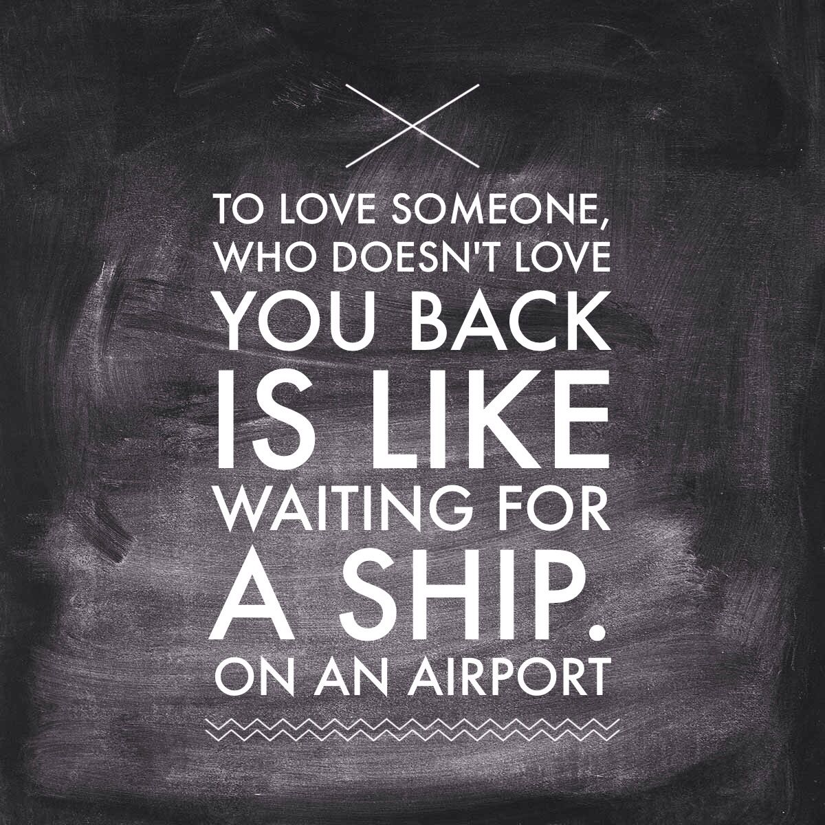 To Love Someone Who Doesnt Love You Back Is Like Waiting For A Ship