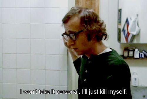 """I won't take it personal. I'll just kill myself."" Woody Allen in Play It Again, Sam #movies #tv"