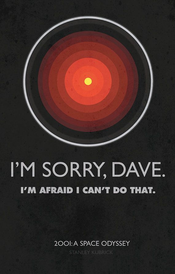 Hal 9000 Quotes This print is inspired by the famous quote by murderous robot HAL  Hal 9000 Quotes