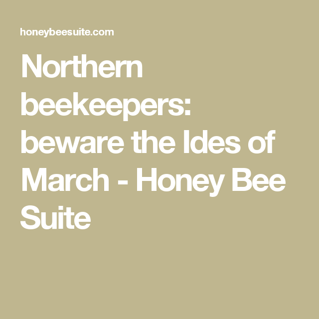 Northern beekeepers: beware the Ides of March - Honey Bee Suite