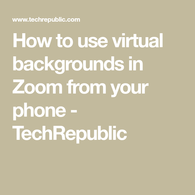 How To Use Virtual Backgrounds In Zoom From Your Phone Techrepublic Zoom Cloud Meetings Zoom Video Conferencing Virtual
