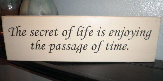 The Secret Of Life Is Enjoying The Passage Of Time Wood Sign Shelf Sitter James Taylor Lyrics Secret Life Song Quotes