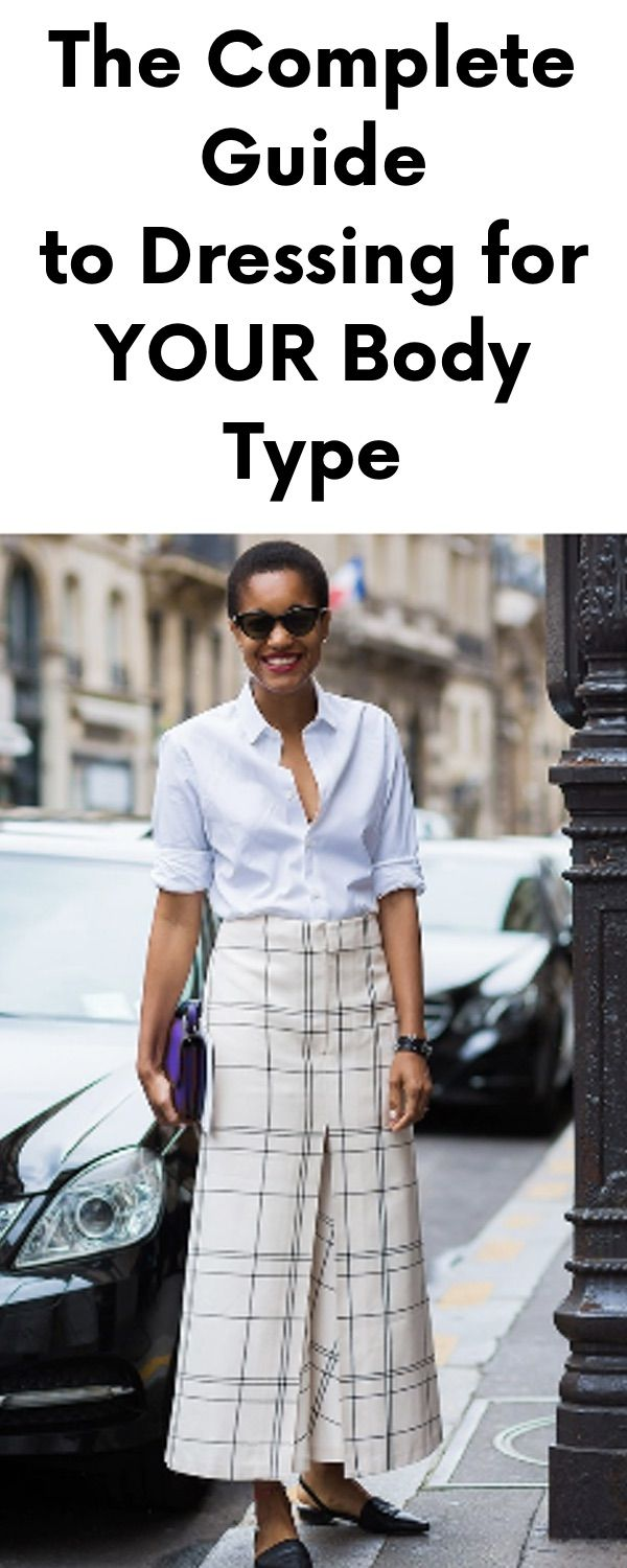 The Complete Guide To Dressing For Your Body Type Tips Tricks