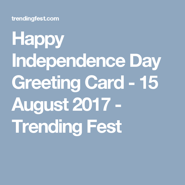 Happy Independence Day Greeting Card   15 August 2017   Trending Fest