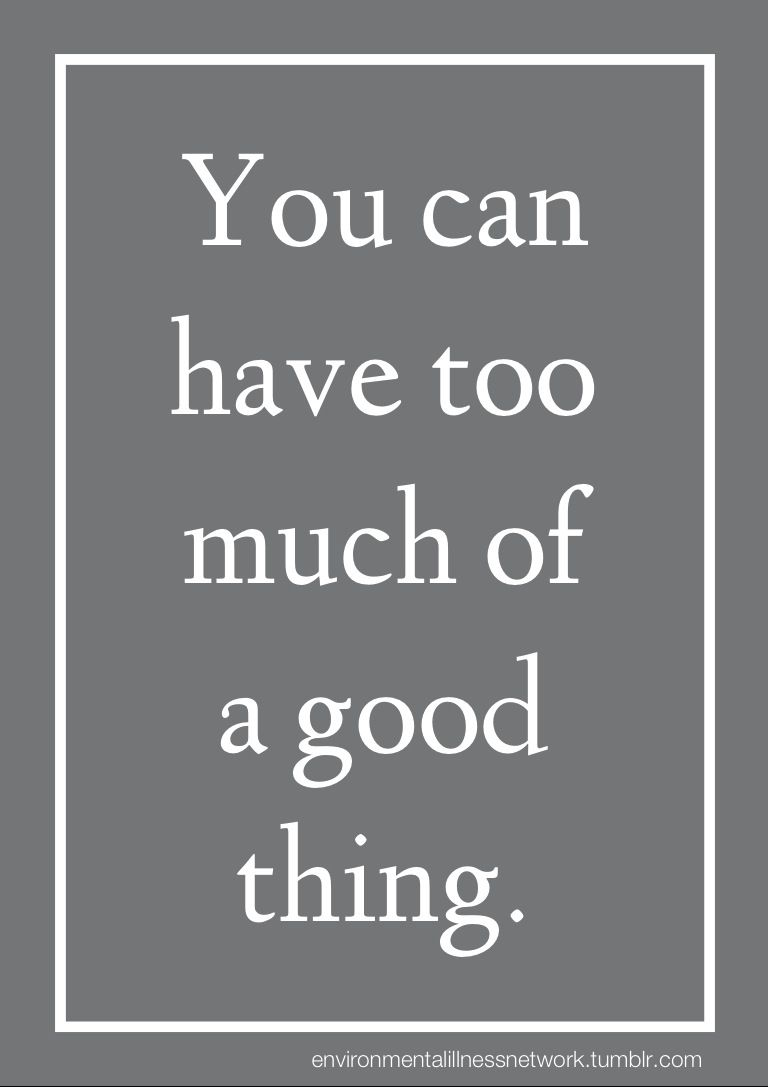 You Can Have Too Much Of A Good Thing Proverb Image Quotes Words Good Things