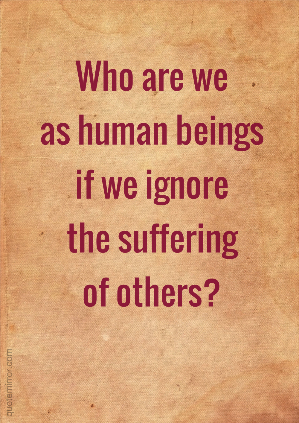 Ignoring the suffering of others Wisdom quotes, Quotes