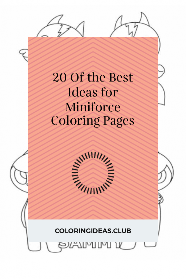 20 of the best ideas for miniforce coloring pages in 2020