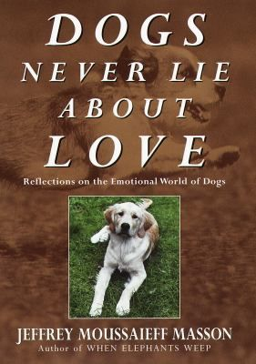 Dogs Never Lie About Love By Jeffrey Moussaieff Masson Written