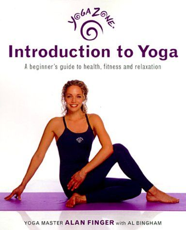 Yoga Zone Introduction To Yoga A Beginner S Guide To Health Fitness And Relaxation Yoga Zone Yoga Guide Yoga