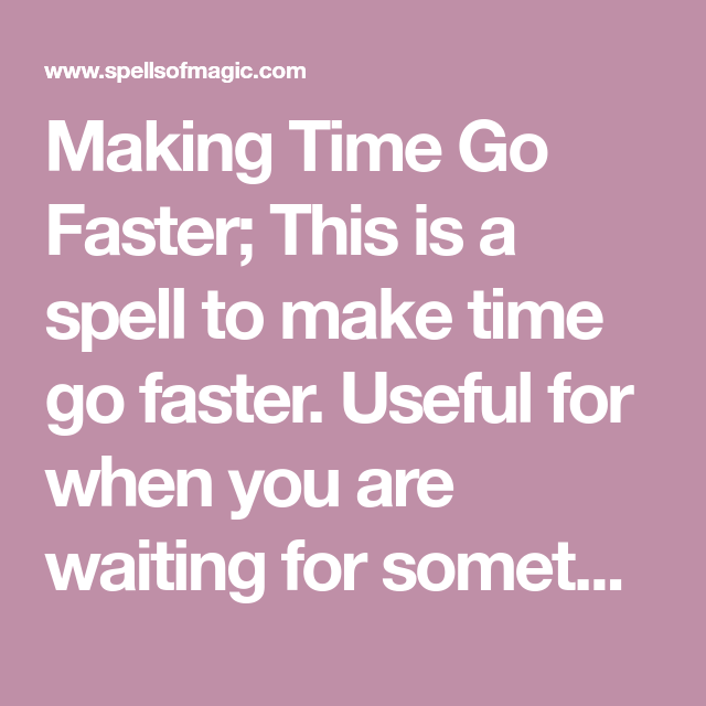 Making Time Go Faster Free Magic Spell Make Time Spelling Free Magic Spells
