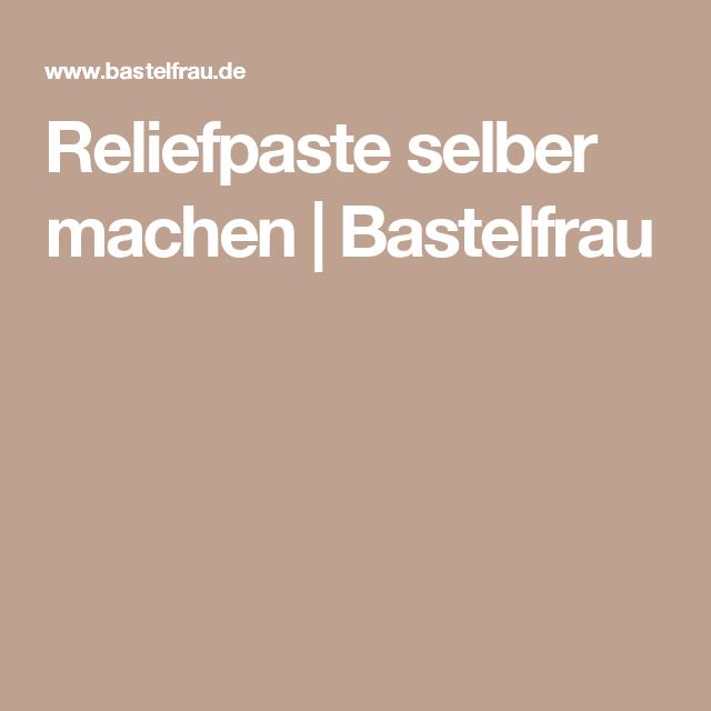 Reliefpaste Selber Machen | Bastelfrau