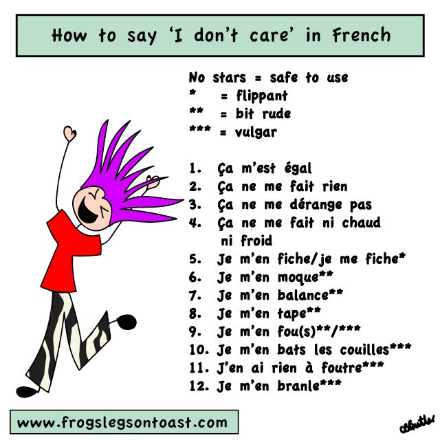 12 ways to say 'I don't care' in French: Polite to very rude! You have been warned!  For full explanations and songs go to http://frogslegsontoast.com/2015/03/how-to-say-i-dont-care-in-french/#.VR5GG1tLSr8 #frenchslang #frenchexpressions #jemenfous