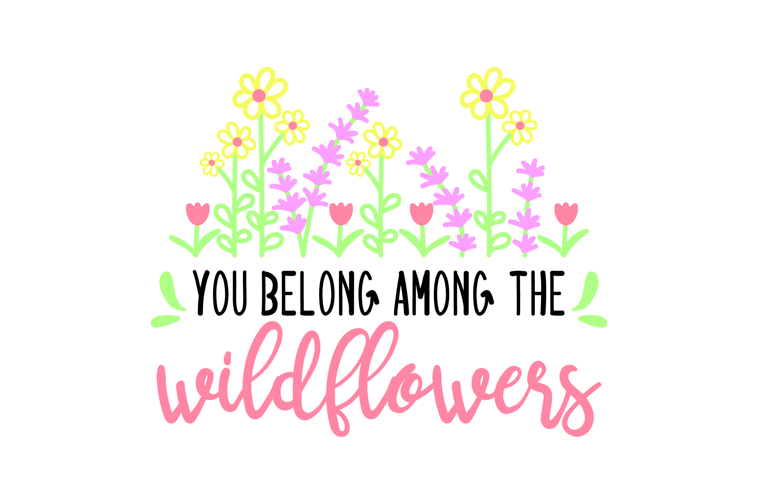 You belong among the wildflowersYou will receive this