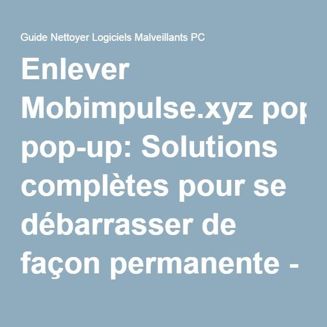 Enlever Mobimpulse.xyz pop-up: Solutions complètes pour se débarrasser de façon permanente - Guide Nettoyer Logiciels Malveillants PC