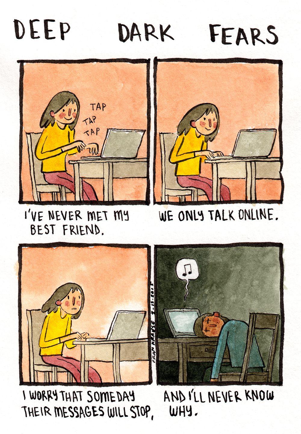"""""""Eu nunca conheci meu melhor amigo antes , nós só conversamos online , tenho medo de que um dia as mensagem pararem , e eu nunca saber porque """""""