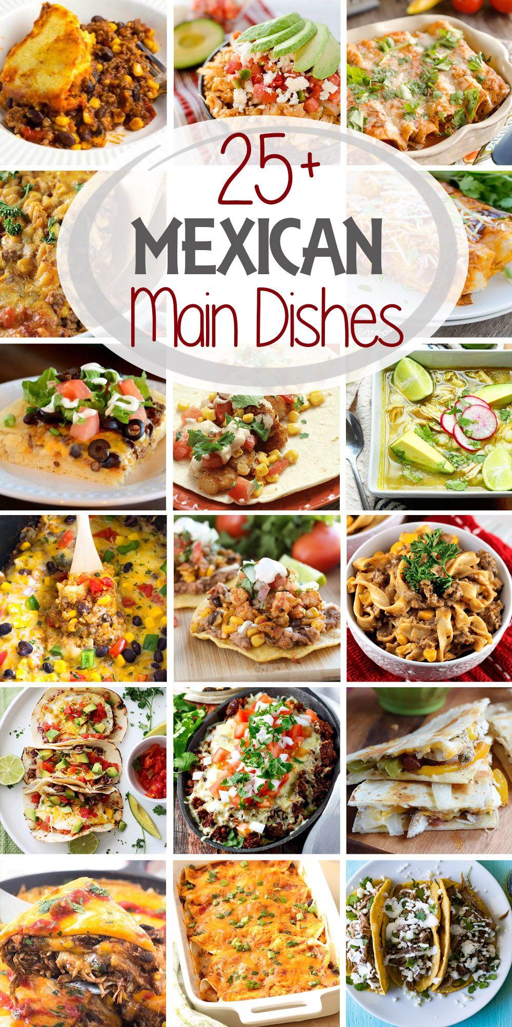 25 Mexican Main Dish Recipes Mexican Main Dishes Mexican Food Recipes Traditional Mexican Food
