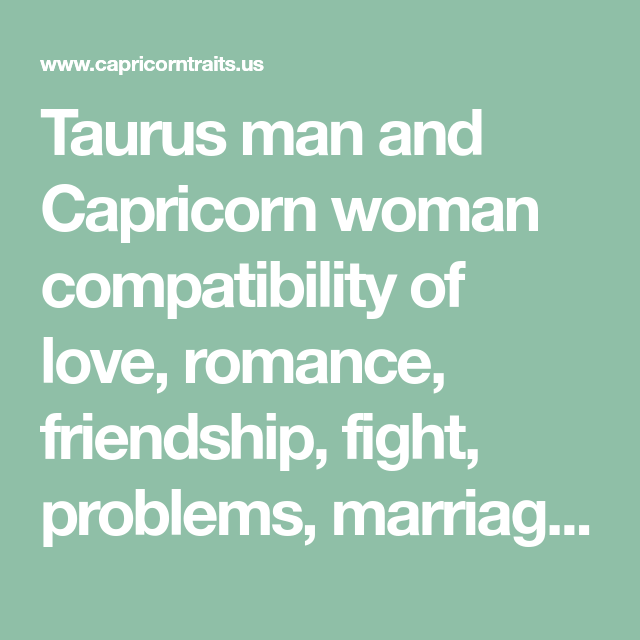 Taurus man and Capricorn woman compatibility of love, romance