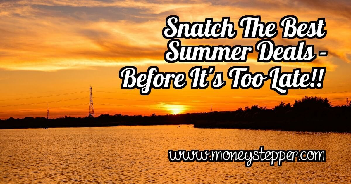 Snatch the Best Summer Deals Before it is Too Late  Summer's coming to an end, so you might be able to pick up some great bargains!!