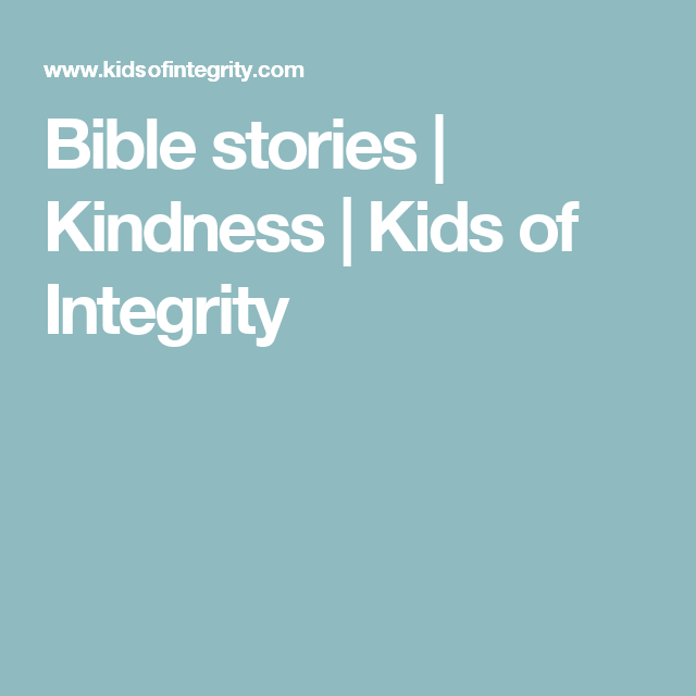 Bible stories   Kindness   Kids of Integrity
