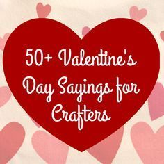 50 Valentines Day Sayings for Crafters  Cricut Silhouettes and