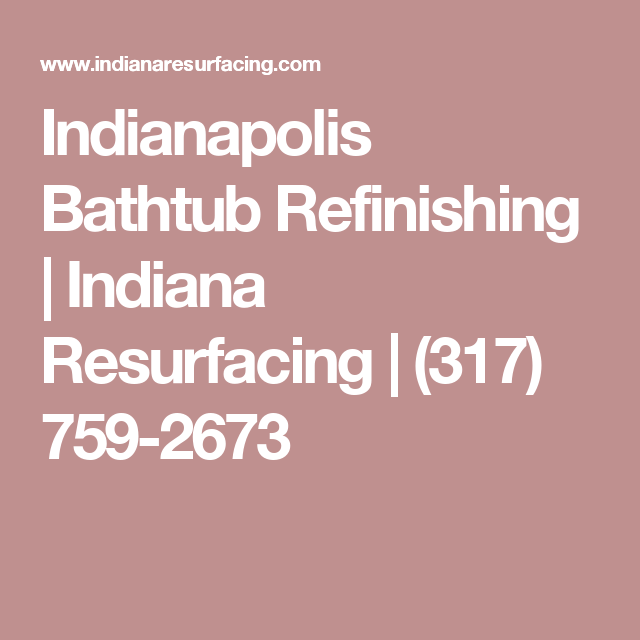 Indianapolis Bathtub Refinishing | Indiana Resurfacing | (317) 759 2673